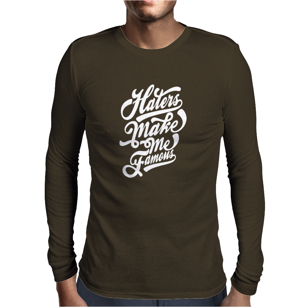 Haters Make Me Famous Mens Long Sleeve T-Shirt