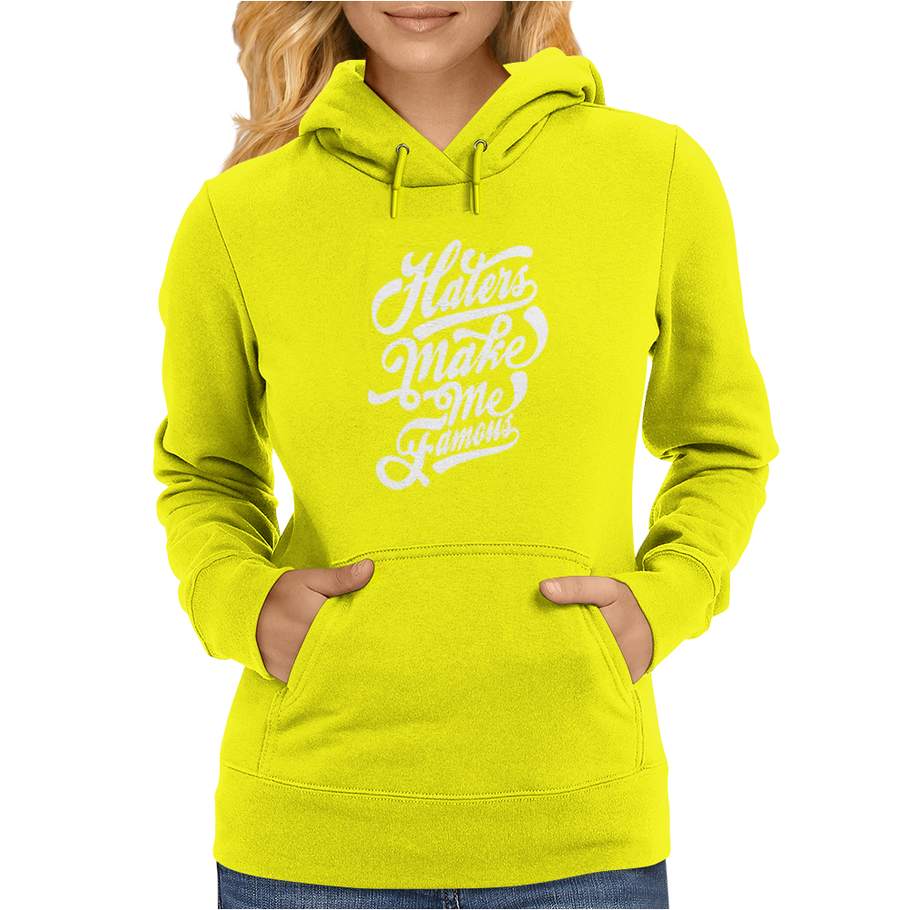 Haters Make Me Famous Womens Hoodie