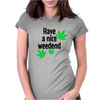 Have a nice weedend Womens Fitted T-Shirt