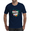 HAVE FUN Mens T-Shirt
