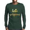 Hello Gorgeous Faux Gold Foil Mens Long Sleeve T-Shirt