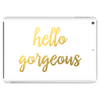 Hello Gorgeous Faux Gold Foil Tablet (horizontal)