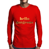 Hello Gorgeous Faux Gold Foil V2 Mens Long Sleeve T-Shirt