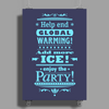 help end global warming add more ice enjoy the party (light blue) Poster Print (Portrait)
