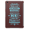 help end global warming add more ice enjoy the party (light blue) Tablet