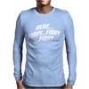 Here Fishy Fishy Fishy Mens Long Sleeve T-Shirt