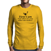 Here I am, now what are your other two wishes Mens Long Sleeve T-Shirt