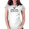 Here I am, now what are your other two wishes Womens Fitted T-Shirt