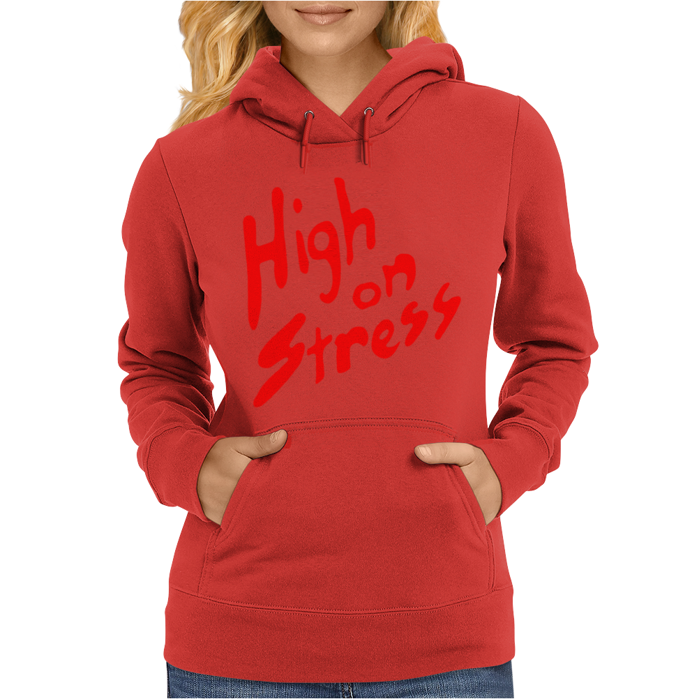 High On Stress Womens Hoodie