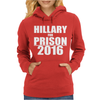 Hillary For Prison 2016 Womens Hoodie