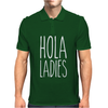 Hola Ladies - Cool Hip Funny Mens Polo