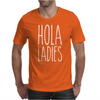 Hola Ladies - Cool Hip Funny Mens T-Shirt
