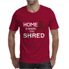 Home is where you shred Mens T-Shirt