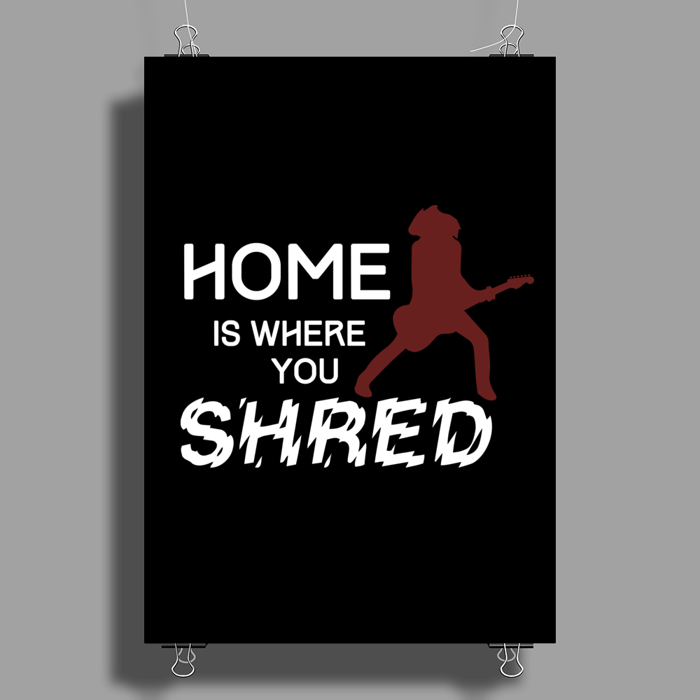Home is where you shred Poster Print (Portrait)