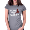 Home is where you shred Womens Fitted T-Shirt