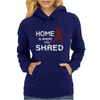 Home is where you shred Womens Hoodie