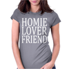 HOMIE LOVER FRIEND Womens Fitted T-Shirt
