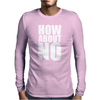 How About No Mens Long Sleeve T-Shirt