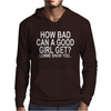HOW BAD CAN A GOOD GIRL GET Mens Hoodie