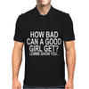 HOW BAD CAN A GOOD GIRL GET Mens Polo