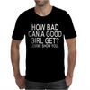 HOW BAD CAN A GOOD GIRL GET Mens T-Shirt