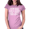 HOW BAD CAN A GOOD GIRL GET Womens Fitted T-Shirt