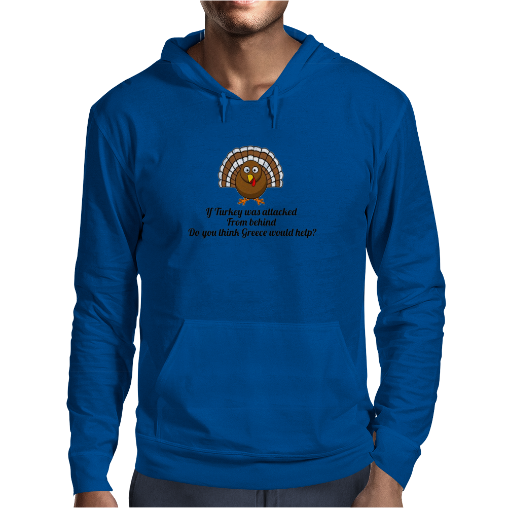 humour funny joke IF TURKEY WAS ATTACKED FROM BEHIND DO YOU THINK GREECE WOULD HELP Mens Hoodie