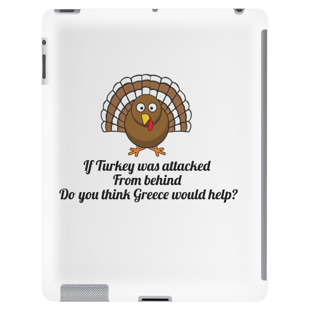 humour funny joke IF TURKEY WAS ATTACKED FROM BEHIND DO YOU THINK GREECE WOULD HELP Tablet