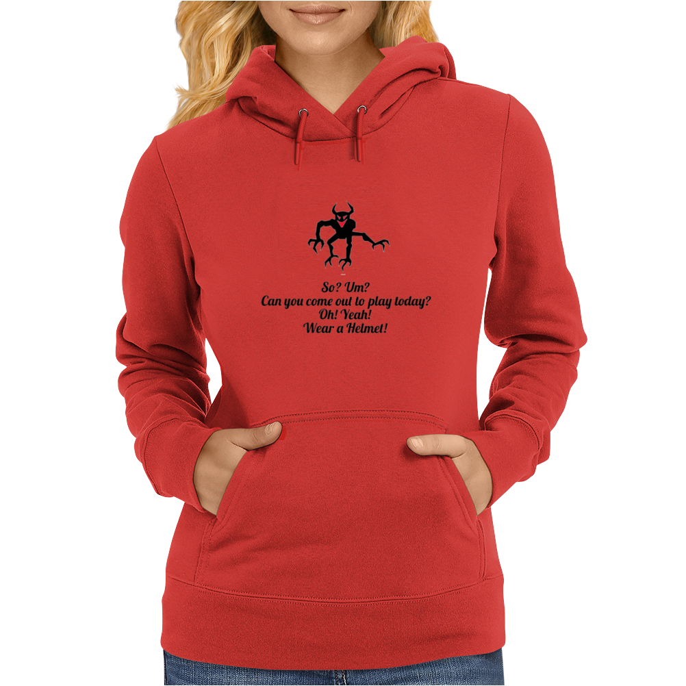 HUMOUR FUNNY LAUGH SO UM? CAN YOU COME OUT AND PLAY TODAY? OH! YEAH! WEAR A HELMET! Womens Hoodie