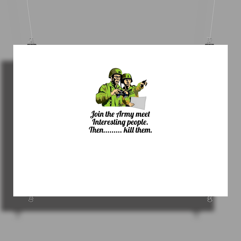 HUMOUR FUNNY SATIRE JOIN THE ARMY MEET INTERESTING PEOPLE THEN ,,,,KILL THEM Poster Print (Landscape)