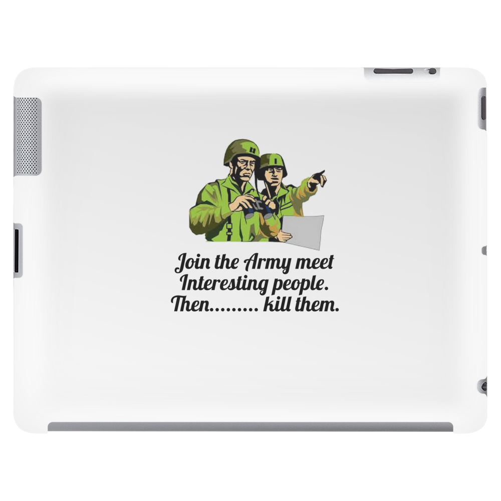 HUMOUR FUNNY SATIRE JOIN THE ARMY MEET INTERESTING PEOPLE THEN ,,,,KILL THEM Tablet