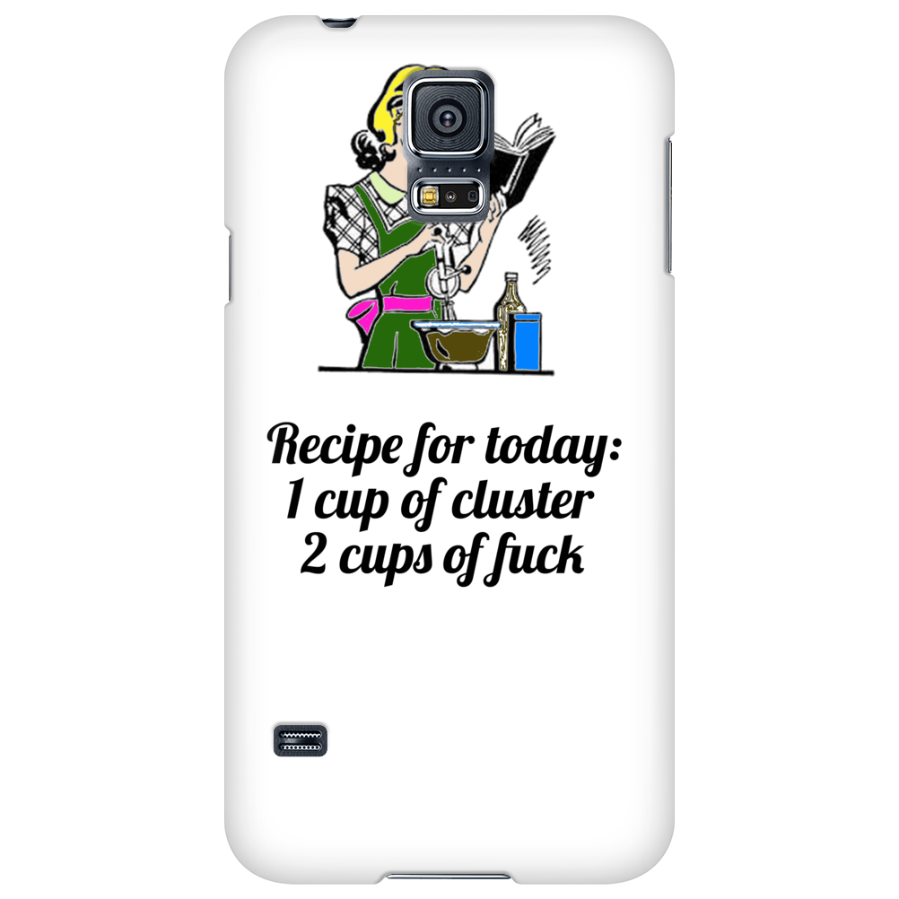 HUMOUR FUNNY SATIRE RECIPE FOR TODAY 1 CUP CLUSTER 1 CUP FUCK! Phone Case