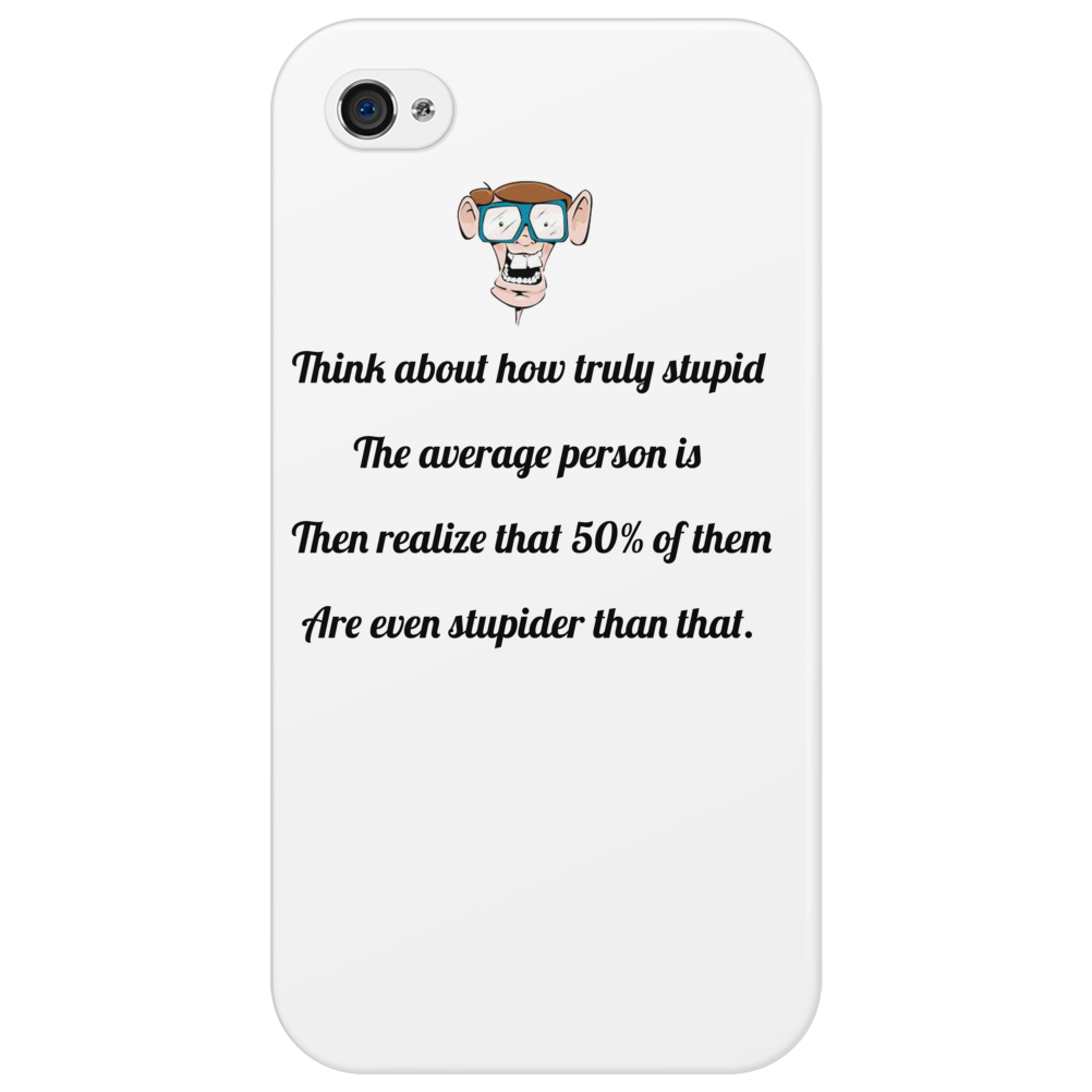 humour funny satire THINK ABOUT HOW TRULY STUPID THE AVERAGE PERSON IS THEN REALIZE THAT 50% OF THEM Phone Case