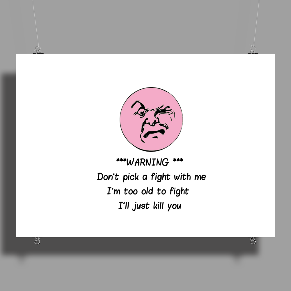 HUMOUR FUNNY SATIRE ***WARNING*** DON'T PICK A FIGHT WITH ME I'M TOO OLD I'LL JUST KILL YOU Poster Print (Landscape)