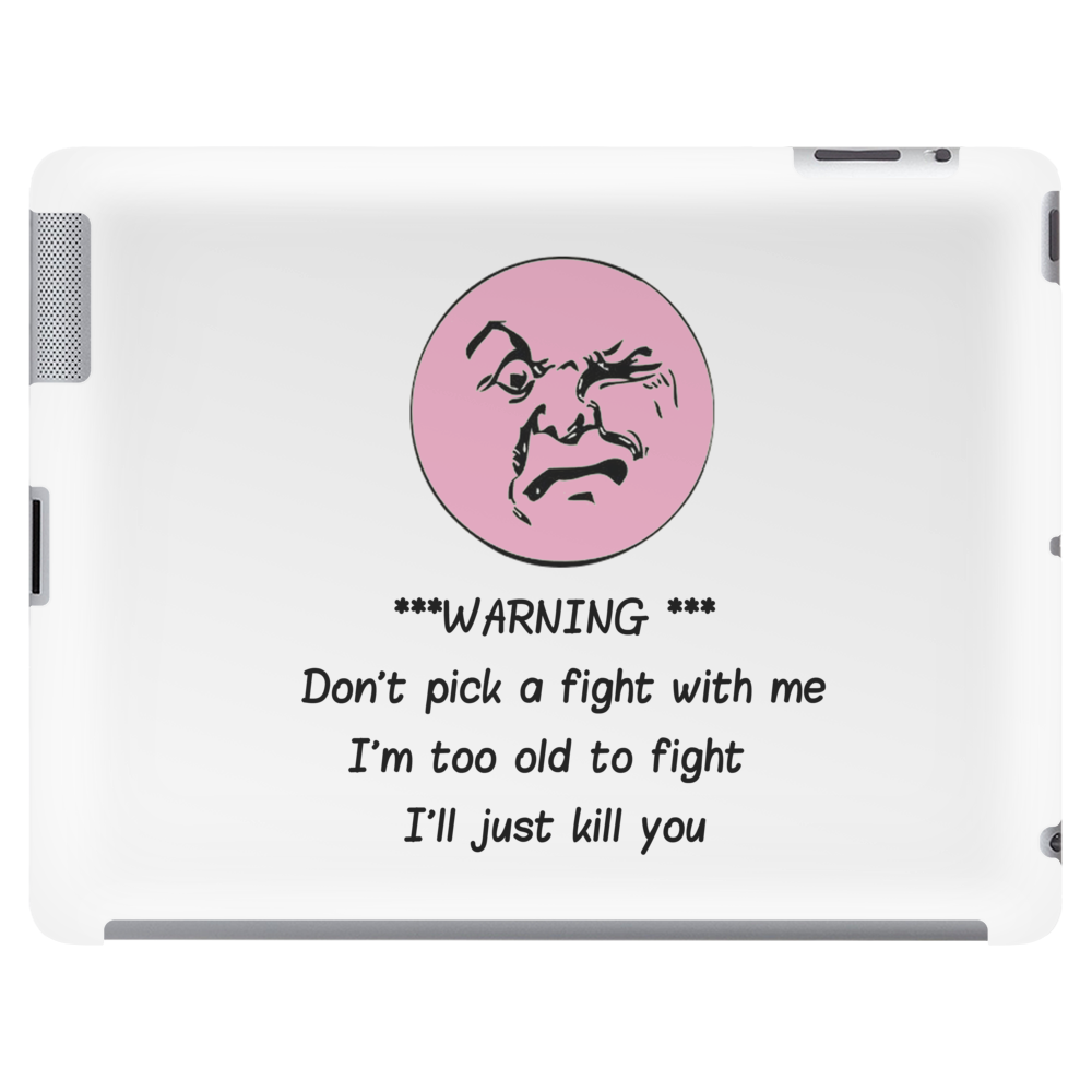 HUMOUR FUNNY SATIRE ***WARNING*** DON'T PICK A FIGHT WITH ME I'M TOO OLD I'LL JUST KILL YOU Tablet