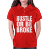 Hustle or Be Broke Womens Polo