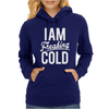 I Am Freaking Cold Funny Womens Hoodie