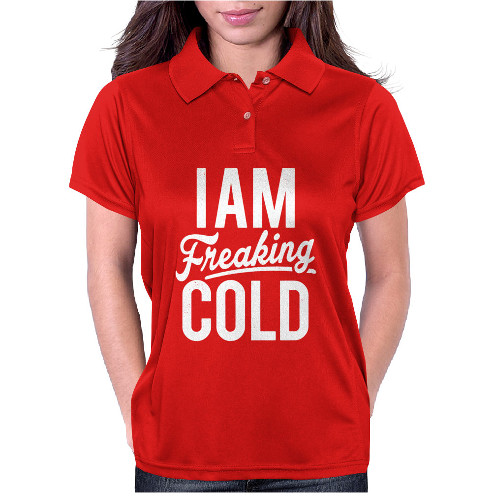 I Am Freaking Cold Funny Womens Polo