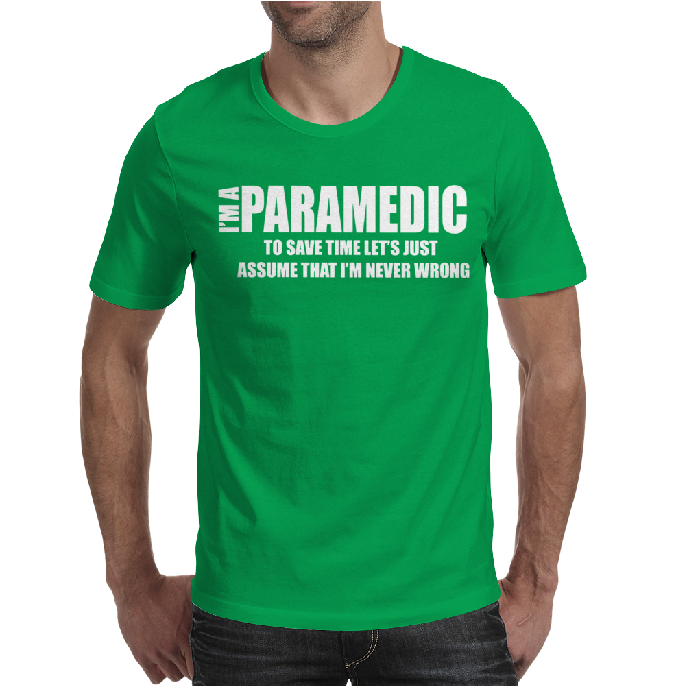 I AM I Paramedic To Save Time Lets Just Mens T-Shirt
