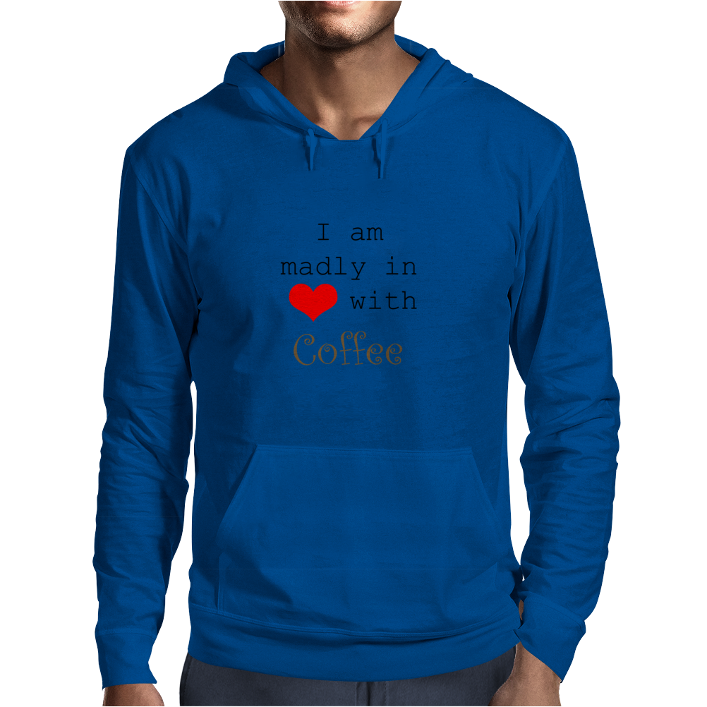 I Am Madly in Love with Coffee Mens Hoodie