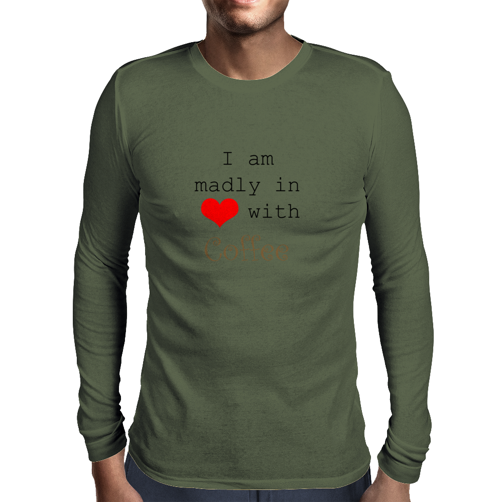 I Am Madly in Love with Coffee Mens Long Sleeve T-Shirt