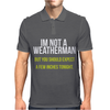 I Am Not A Weatherman But You Should Expect A Few Inches Funny Mens Polo