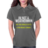 I Am Not A Weatherman But You Should Expect A Few Inches Funny Womens Polo
