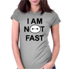 I Am Not Fast Womens Fitted T-Shirt