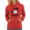 I Am Not Fast Womens Hoodie