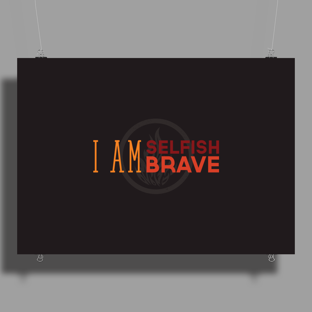 I Am Selfish, I Am Brave Poster Print (Landscape)