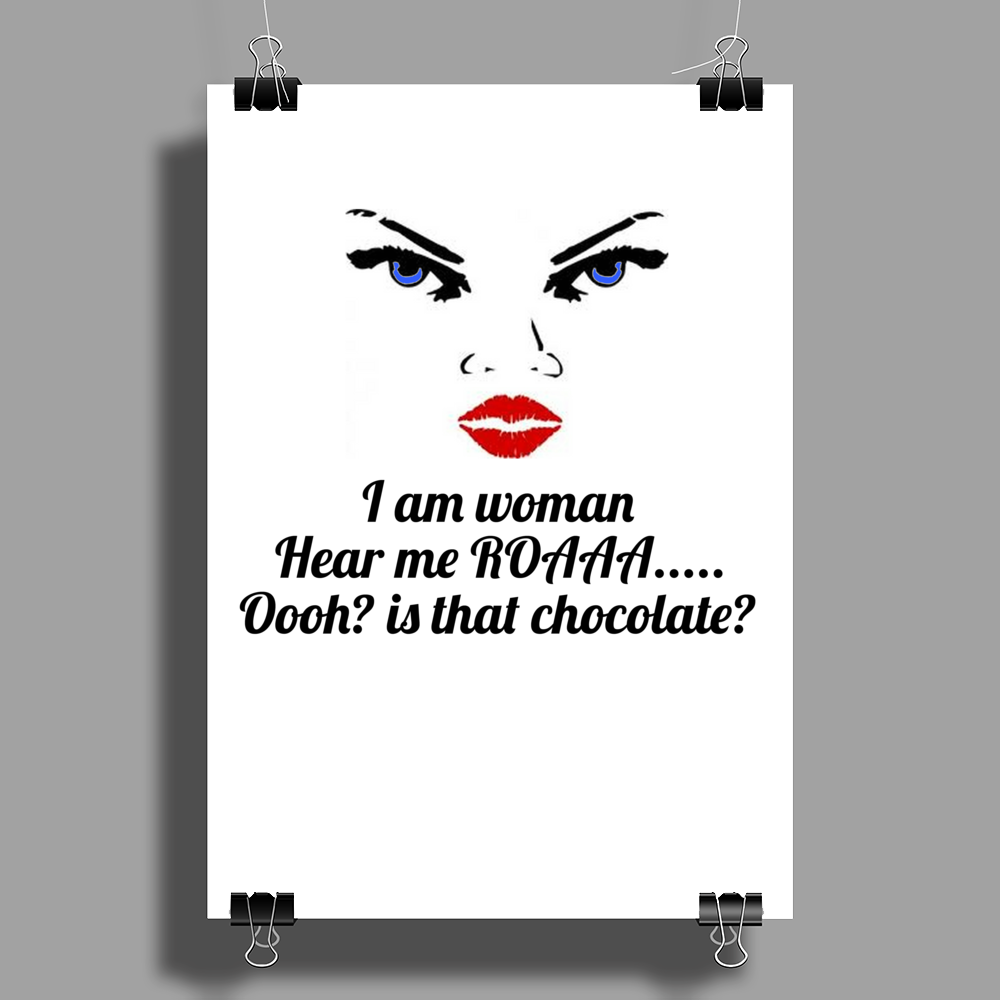 I am Woman hear me R-o-a-a-a... Ooooh? is that chocolate? Poster Print (Portrait)