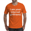 I Am Your Internet Girlfriend Mens T-Shirt