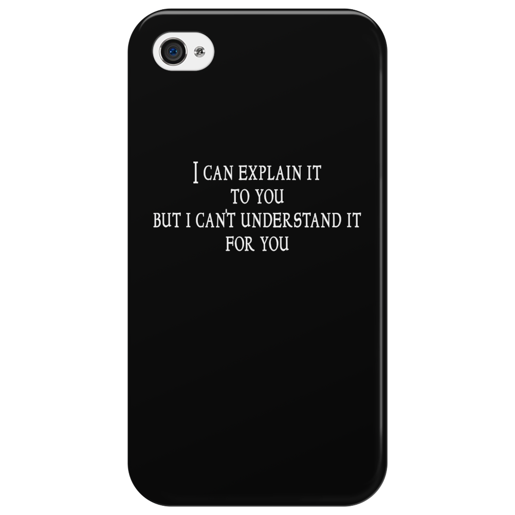 I can explain it to you but I can't understand it for you Phone Case