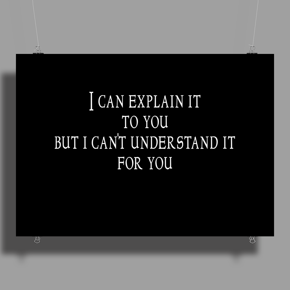 I can explain it to you but I can't understand it for you Poster Print (Landscape)
